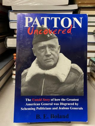 Patton Uncovered. B. E. Boland