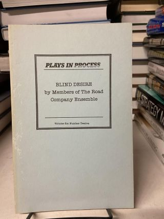 Blind Desire (Plays in Progress Volume 6 Number 12). Members of The Road Company Ensemble