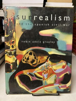 Surrealism and the Spanish Civil War. Robin Adele Greeley