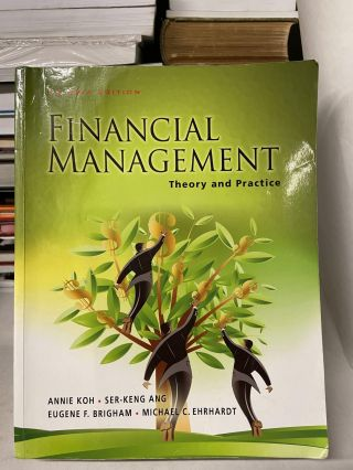Financial Management : Theory and Practice (An Asia Edition). Annie Koh, Ser-Keng Ang, Eugene F....