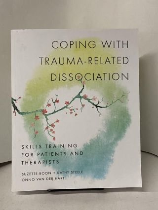 Coping with Trauma-Related Dissociation. Suzette Boon, Kathy Steele, Onno Van Der Hart