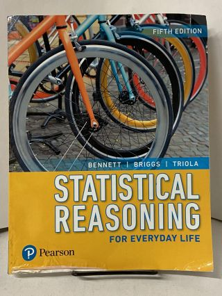Statistical Reasoning For Everyday Life (Fifth Edition). Jeffrey Bennett, William L. Briggs,...
