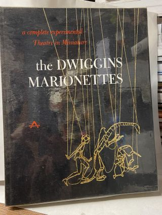 The Dwiggins Marionettes: A Complete Experimental Theatre in Miniature. Dorothy Abbe