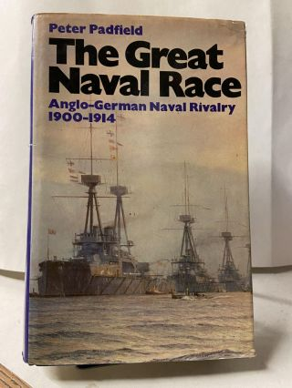 The Great Naval Race: The Anglo-German Naval Rivalry, 1900-1914. Peter Padfield
