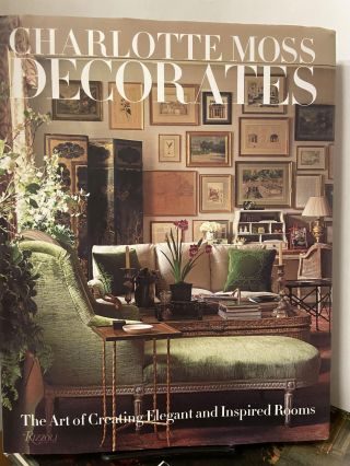 Charlotte Moss Decorates: The Art of Creating Elegant and Inspired Rooms. Charlotte Moss,...