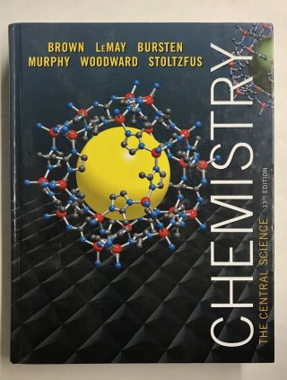 Chemistry: The Central Science. Theodore L. Brown, H. Eugene Jr. LeMay, Bruce E. Bursten,...