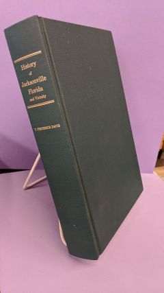 History of Jacksonville, Florida and Vicinity. Frederick T. Davis