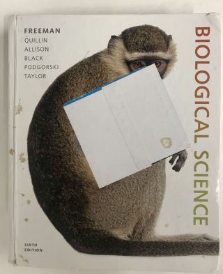 Biological Science. Scott Freeman, Kim Quillin, Lizabeth Allison, Michael Black, Greg Podgorski,...