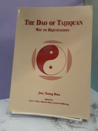 The Dao of Taijiquan: Way to Rejuvenation. Tsung Hwa Jou