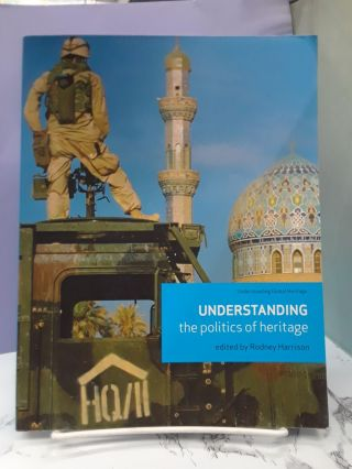 Understanding the Politics of Heritage. Rodney Harrison