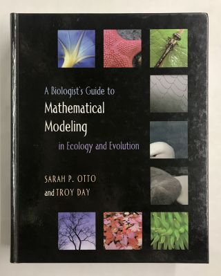 A Biologist's Guide to Mathematical Modeling in Ecology and Evolution. Sarah P. Otto, Troy Day