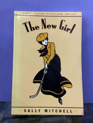 The New Girl: Girls' Culture in England 1880-1915