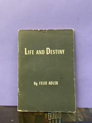 Life and Destiny. Felix Adler