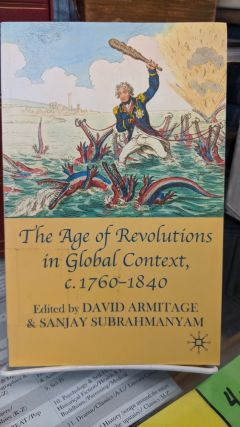 The Age of Revolutions in Global Context c. 1760-1840. David Armitage, Sanjay Subrahmanyam