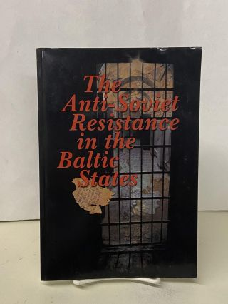 The Anti-Soviet Resistance in the Baltic States. Arvydas Anusauskas