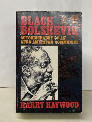Black Bolshevik: Autobiography of an Afro-American Communist. Harry Haywood