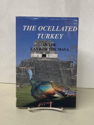 The Ocellated Turkey in the Land of the Maya. Lovett E. Williams Jr., Erick H. Baur, Neal F....