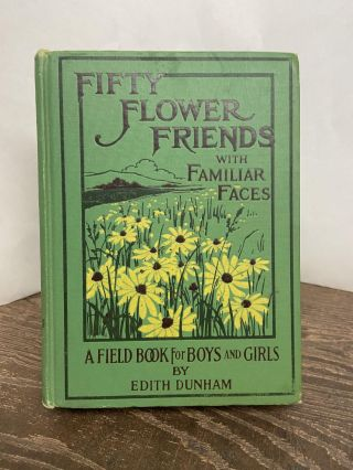 Fifty Flower Friends with Familiar Faces: A Field Book For Boys and Girls. Edith Dunham