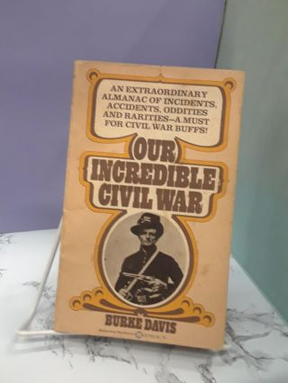 Our Incredible Civil War. Burke Davis