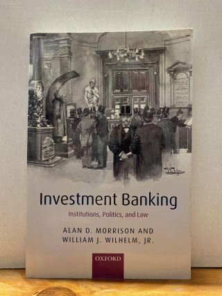 Investment Banking: Institutions, Politics, and Law. Alan D. Morrison