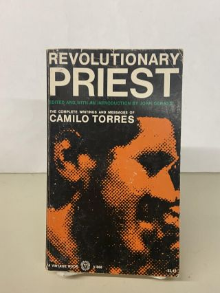 Revolutionary Priest: The Complete Writings and Messages of Camilo Torres. Camilo Torres, John...