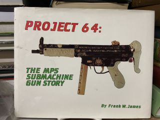 Project 64: The MP5 Submachine Gun Story. Frank W. James