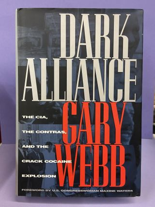 Dark Alliance: the CIA, the Contras, and the Crack Cocaine Explosion. Gary Webb