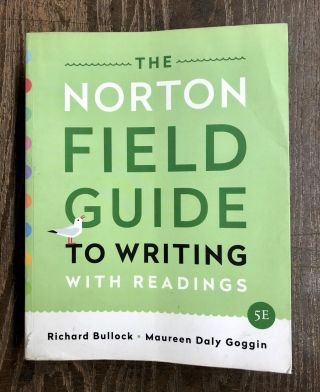 The Norton Field Guide to Writing: with Readings. Richard Bullock, Maureen Daly Goggin