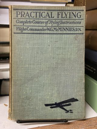 Practical Flying: Complete Course of Flying Instructions. W. G. McMinnies
