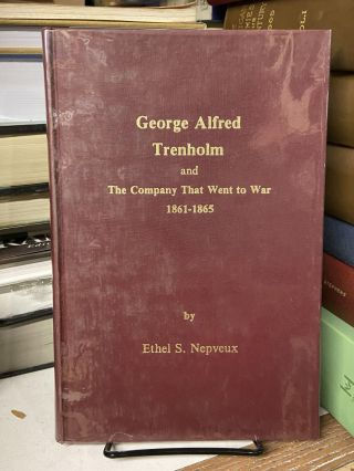 George Alfred Trenholm and The Company That Went to War 1861-1865. Ethel S. Nepveux