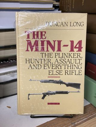 The Mini-14: The Plinker, Hunter, Assault and Everything Else Rifle. Duncan Long