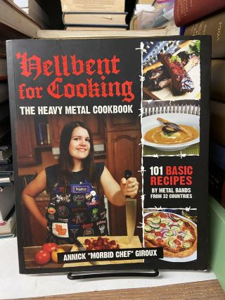 "Hellbent for Cooking: The Heavy Metal Cookbook. Annick ""Morbid Chef"" Giroux"