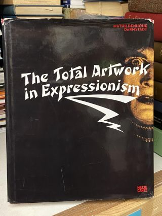 The Total Artwork in Expressionism: Art, Film, Literature, Theater, Dance and Architecture,...