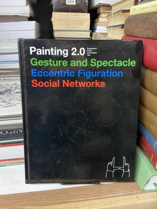 Painting 2.0: Expression in the Information Age. Manuela Ammer, Achim Hochdorfer, David Joselit