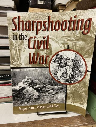 Sharpshooting in the Civil War. John L. Plaster