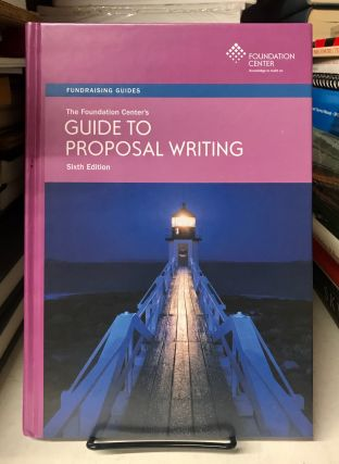 The Foundation Center's Guide to Proposal Writing. Jane C. Geever