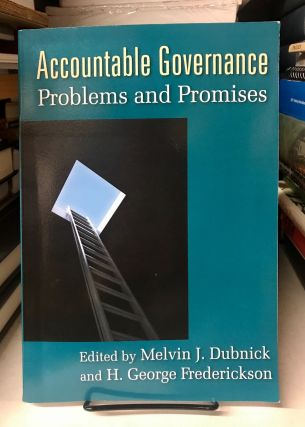 Accountable Governance: Problems and Promises. Melvin J. Dubnick, H. George Frederickson
