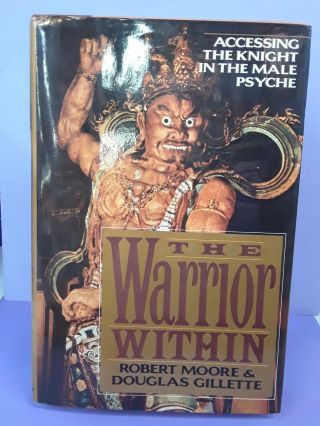 The Warrior Within: Accessing the Warrior in the Male Psyche. Robert Moore, Douglas Gillette