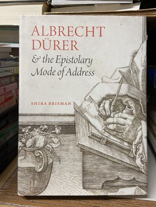 Albrecht Durer & the Epistolary Mode of Address. Shira Brisman