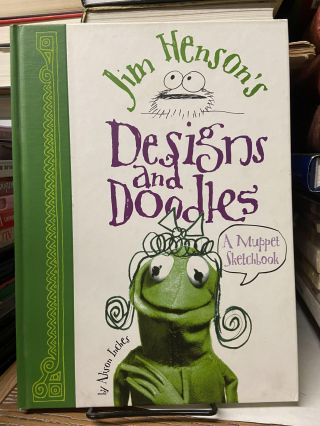 Jim Henson's Designs and Doodles: A Muppet Sketchbook. Alison Inches