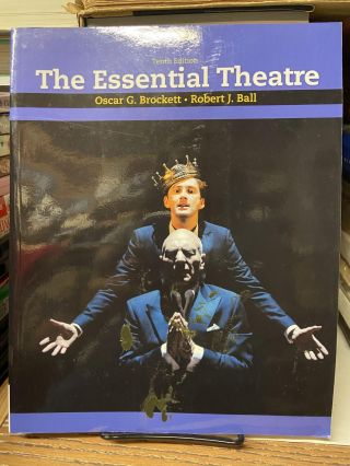 The Essential Theatre (Tenth Edition). Oscar G. Brockett, Robert J. Ball