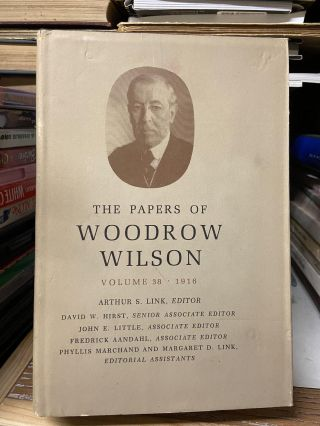 The Papers of Woodrow Wilson, Volume 38 (August 7- November 19, 1916). Woodrow Wilson, Arthur S....