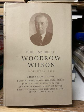 The Papers of Woodrow Wilson,Volume 34 (July 21- September 30, 1915. Woodrow Wilson, Arthur S....