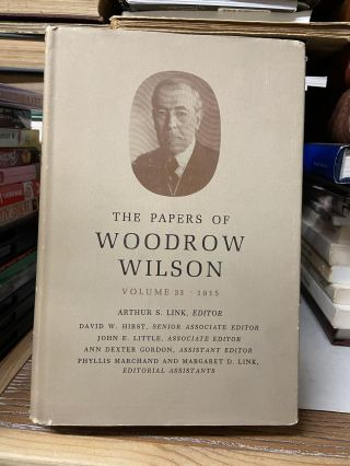The Papers of Woodrow Wilson, Volume 33 (April 17- July 21,1915). Woodrow Wilson, Arthur S. Link,...