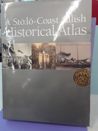 A Sto:lo-Coast Salish Historical Atlas. Keith Carlson