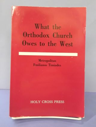 What the Orthodox Church Owes to the West. Emilianos Timiadis