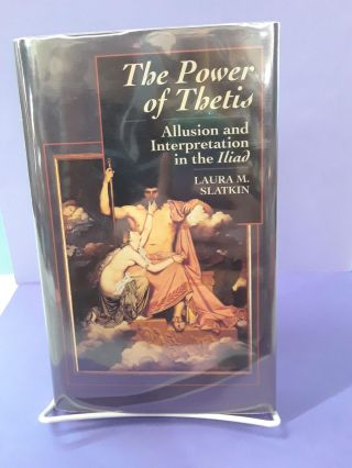 The Power of Thetis: Allusion and Interpretation in the Iliad. Laura Slatkin