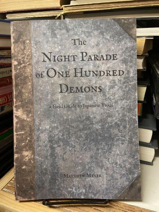 The Night Parade of One Hundred Demons: A Field Guide to Japanese Yokai. Matthew Meyer