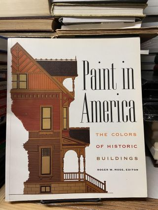 Paint in America: The Colors of Historic Buildings. Roger W. Moss