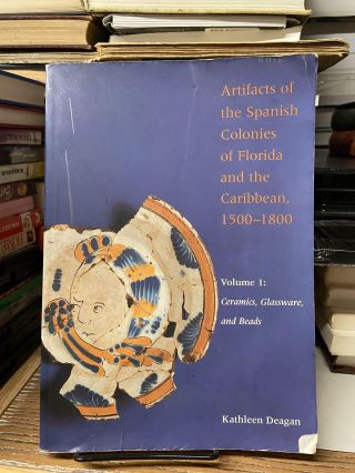 Artifacts of the Spanish Colonies of Florida and the Caribbean, 1500-1800 (Volume 1: Ceramics,...